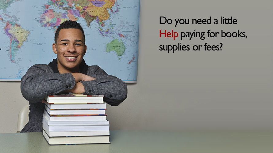 Do you need a little help paying for books, supplies, or fees?