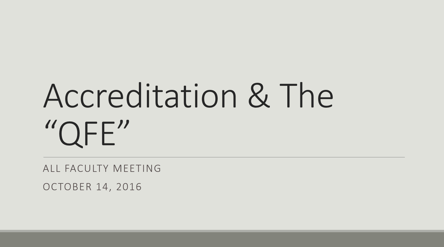 "Accreditation and the ""QFE"" - All Faculty Meeting, October 14, 2016"